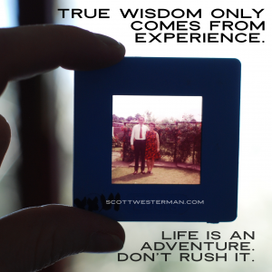 True wisdom comes from exxperience.